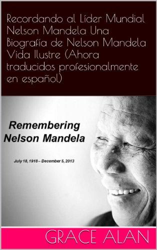 Recordando al Líder Mundial Nelson Mandela Una Biografía de Nelson Mandela Vida Ilustre (Ahora traducidos profesionalmente en español) (Series de los líderes mundiales nº 1) por Grace Alan