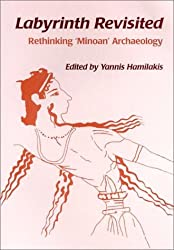 Labyrinth Revisited: Rethinking 'Minoan' Archaeology