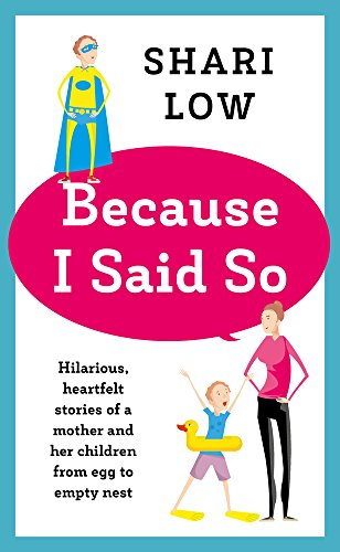 Because I Said So: And Other Unreasonable Tales of Motherhood