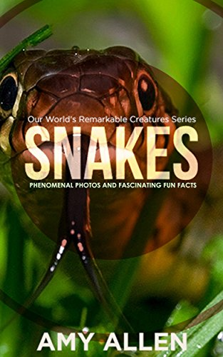 Snakes: Phenomenal Photos and Fascinating Fun Facts (Our World's Remarkable Creatures Series) (English Edition)
