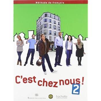 C'est Chez Nous. Livre-Cahier-Manuel Numerique. Per Le Scuole Superiori. Con Espansione Online: 2