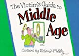 The Victim's Guide to Middle Age