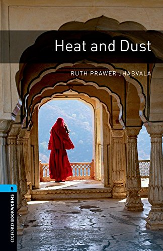 Oxford Bookworms Library: Oxford Bookworms 5. Heat and Dust: 1800 Headwords