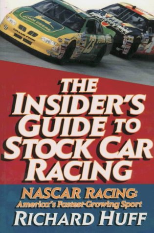 The Insider's Guide to Stock Car Racing: NASCAR Racing - America's Fastest Growing Sport por Richard M. Huff