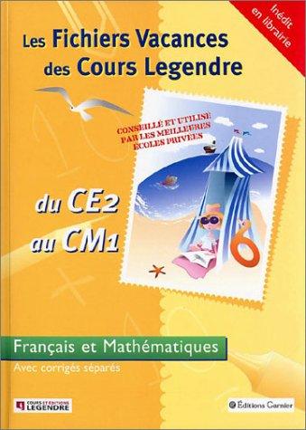 Les Fichiers Vacances des Cours Legendre : Français et Mathématiques, du CE2 au CM1 - 8-9ans (+ corrigé)