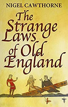 The Strange Laws Of Old England by [Cawthorne, Nigel]