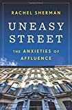 Uneasy Street – The Anxieties of Affluence