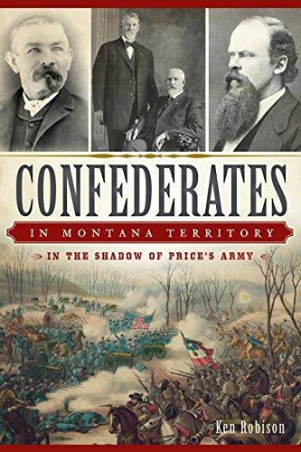Confederates in Montana Territory: In the Shadow of Price's Army by Ken Robison (4-Nov-2014) Paperback