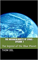 The archaeologists of Space - Episode 1: The legend of the Blue Planet (English Edition)