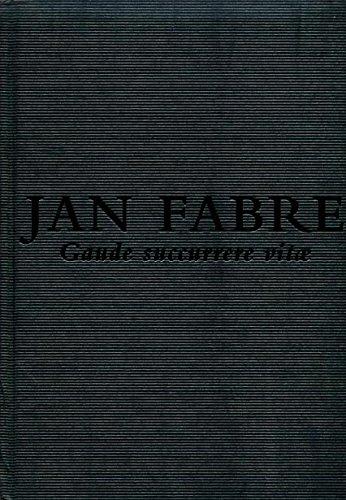 JAN FABRE, GAUDE SUCCURRERE VITAE (FUNDACIÓ JUAN MIRÓ) por Hertmans Stefan