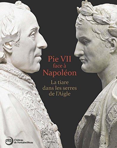 Pie VII face à Napoléon : La tiare dans les serres de l'Aigle. Rome, Paris, Fontainebleau 1796-1814