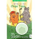 Golfspiel & Spaß Chips Tipps: Der kleine Ratgeber rund ums Golfen mit Chip und Pitch