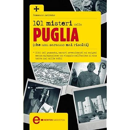 101 Misteri Della Puglia Che Non Saranno Mai Risolti (Enewton Saggistica)
