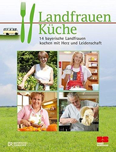 Landfrauenküche: 14 bayerische Landfrauen kochen mit Herz und Leidenschaft