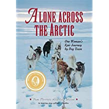 Alone Across the Arctic: One Woman's Epic Journey by Dog Team (English Edition)