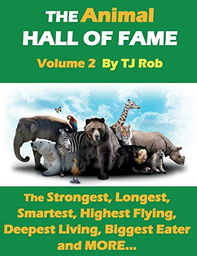 The Animal Hall of Fame - Volume 2: The Strongest, Longest, Smartest, Highest Flying, Deepest Living, Biggest Eater and MORE... (Age 6 - 8) (Animal Feats and Records)
