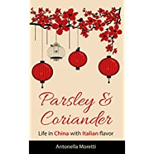 Parsley & Coriander: Life in China with Italian flavour (English Edition)