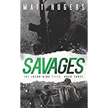 Savages: A Jason King Thriller (The Jason King Files, Band 3)
