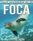 Foca: Libro de imágenes asombrosas y datos curiosos sobre los Foca para niños (Serie Acuérdate de mí)