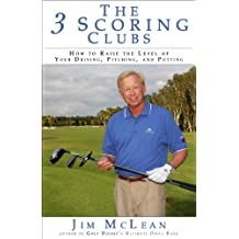 The 3 Scoring Clubs: How to Raise the Level of Your Driving, Pitching and Putting (English Edition)