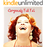 Gorgeously Full Fat - Live like you love yourself