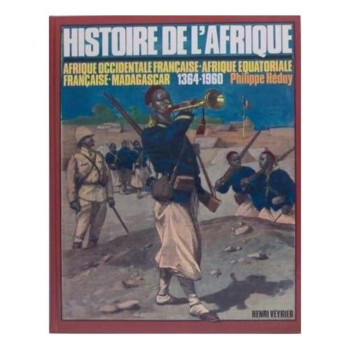 Histoire de l'Afrique AOF-AEF-Madagascar 1364-1960 [par : Philippe Heduy], Société de production littéraire, 1985