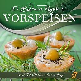 27 einfache rezepte für Vorspeisen (Vorspeisen und Salate 1) (German Edition) by [Di Geronimo, Karina, Manzo, Leonardo]