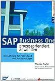 SAP Business ONE prozessorientiert anwenden Die Software für Mittelstand und Konzerntöchter (SAP Anwenderedition)