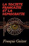 LA SOCIETE FRANCAISE ET LA DEMOCRATIE (French Edition)