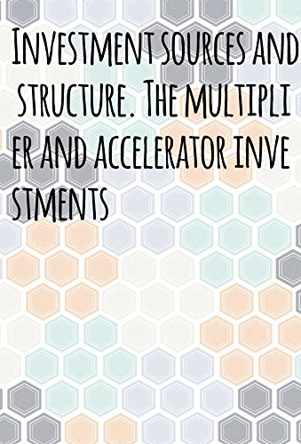 investment-sources-and-structure-the-multiplier-and-accelerator-investments