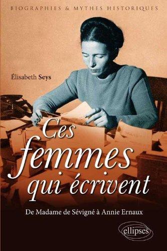 Ces femmes qui écrivent : De Madame de Sévigné à Annie Ernaux