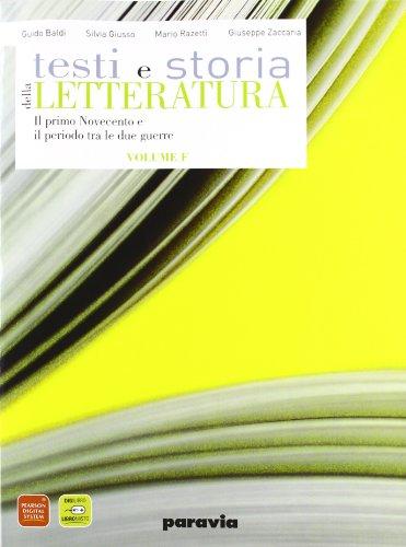Testi e storia della letteratura. Vol. F: Il primo Novecento ed il periodo tra le due guerre. Per le Scuole superiori. Con espansione online