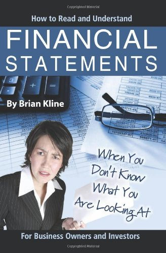 How to Read and Understand Financial Statements When You Don't Know What You Are Looking At: For Business Owners and Investors by Brian Kline (2007-01-12)