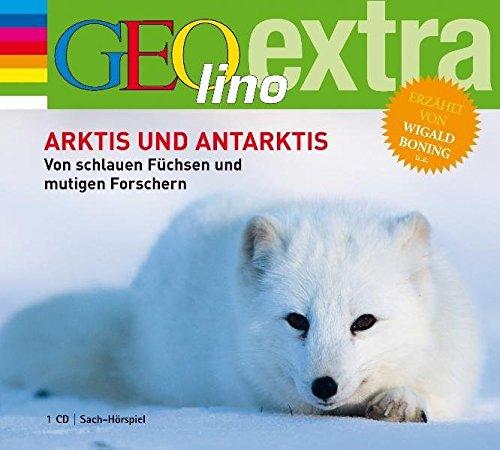 Arktis und Antarktis. Von schlauen Füchsen und mutigen Forschern: GEOlino extra Hör-Bibliothek (Die GEOlino Hör-Bibliothek - Einzeltitel, Band 14)