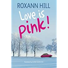 Love Is Pink! by Roxann Hill (2014-12-02)