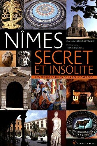 Nîmes secret et insolite par Charlotte Lacour-veyranne
