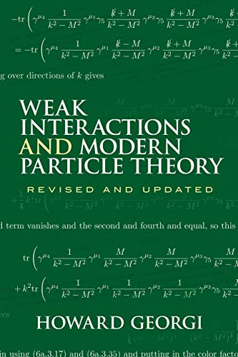 Weak Interactions and Modern Particle Theory (Dover Books on Physics) (Advanced Particle Physics)