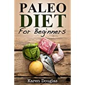 Paleo Diet For Beginners: Learn How to Lose 20+ Pounds With the Paleo Diet (Paleo Diet Recipes) (English Edition)
