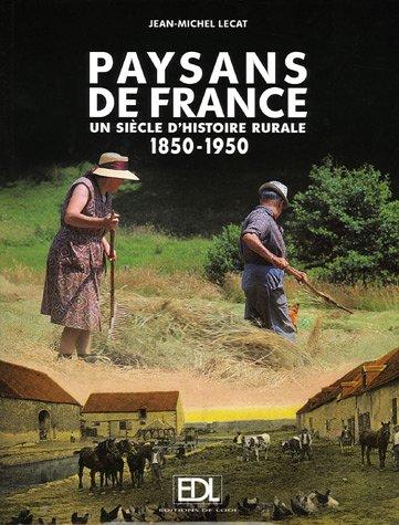 Paysans de France : Un sicle d'histoire rurale 1850-1950