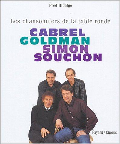 Cabrel, Goldman, Simon, Souchon : Les chansonniers de la table ronde par Fred Hidalgo