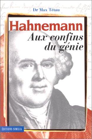 Hahnemann aux confins du génie. Le fondateur de l'homéopathie, sa vie, son oeuvre. (contient un cahier hors-texte)