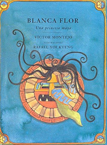 Blanca Flor: Una princesa Maya/A Maya Princess (Libro Tigrillo) por Victor Montejo