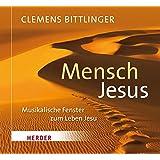 Mensch Jesus: Musikalische Fenster zum Leben Jesu
