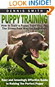 #5: Puppy Training: How to Train a Puppy Train Your Pet the Stress-Free Way for Beginners - Easy and Amazingly Effective Guide to Raising The Perfect Puppy (Puppy Training Guide Book)