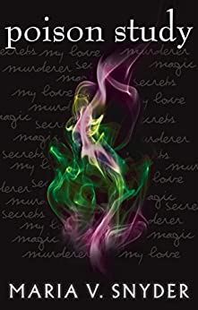 Poison Study (The Chronicles of Ixia, Book 1) (The Chronicles Of Ixia Series) by [Snyder, Maria V.]