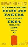 Die unglaubliche Reise des Fakirs, der in einem Ikea-Schrank feststeckte: Roman