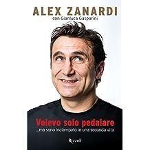 Volevo solo pedalare: ...ma sono inciampato in una seconda vita (Italian Edition)