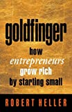 Goldfinger: How Entrepreneurs Get Rich by Starting Small