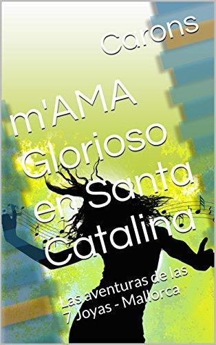 m'AMA Glorioso en Santa Catalina: Las aventuras de las 7 Joyas - Mallorca por Carons