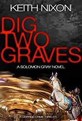 Dig Two Graves: A Gripping Crime Thriller (The Detective Solomon Gray Series Book 1)